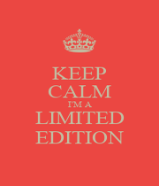 KEEP CALM I'M A LIMITED EDITION - Personalised Poster A1 size