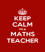 KEEP CALM I'M A MATHS TEACHER - Personalised Poster A4 size