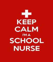 KEEP CALM I'M A SCHOOL NURSE - Personalised Poster A4 size