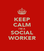 KEEP CALM I'M A SOCIAL WORKER - Personalised Poster A4 size