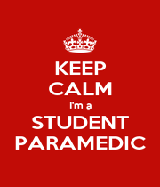KEEP CALM I'm a STUDENT PARAMEDIC - Personalised Poster A4 size