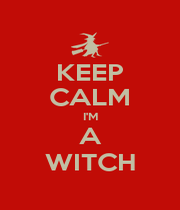 KEEP CALM I'M A WITCH - Personalised Poster A1 size