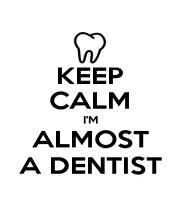 KEEP CALM I'M ALMOST A DENTIST - Personalised Poster A4 size