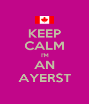 KEEP CALM I'M AN AYERST - Personalised Poster A1 size
