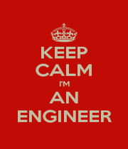 KEEP CALM I'M AN ENGINEER - Personalised Poster A4 size