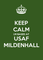 KEEP CALM I,M BASED AT USAF MILDENHALL - Personalised Poster A4 size