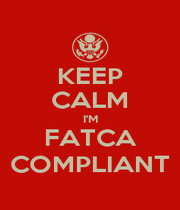 KEEP CALM I'M FATCA COMPLIANT - Personalised Poster A4 size