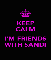 KEEP CALM ... I'M FRIENDS WITH SANDI - Personalised Poster A1 size