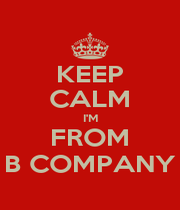 KEEP CALM I'M FROM B COMPANY - Personalised Poster A1 size