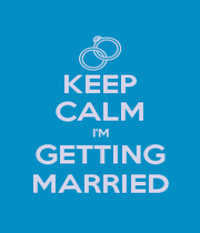 KEEP CALM I'M GETTING MARRIED - Personalised Poster A4 size