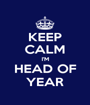 KEEP CALM I'M HEAD OF YEAR - Personalised Poster A4 size