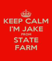KEEP CALM I'M JAKE FROM STATE FARM - Personalised Poster A4 size