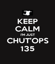 KEEP CALM I'M JUST CHUT'OPS 135 - Personalised Poster A4 size