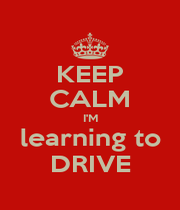 KEEP CALM I'M learning to DRIVE - Personalised Poster A4 size