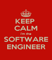 KEEP  CALM i'm the SOFTWARE ENGINEER - Personalised Poster A4 size
