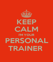 KEEP CALM I'M YOUR PERSONAL TRAINER  - Personalised Poster A1 size