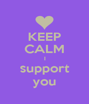 KEEP CALM I support you - Personalised Poster A1 size