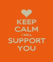 KEEP CALM I WILL SUPPORT YOU - Personalised Poster A1 size