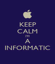 KEEP CALM I'M A INFORMATIC - Personalised Poster A1 size