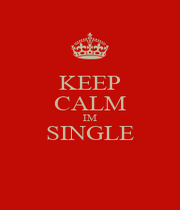KEEP CALM IM SINGLE  - Personalised Poster A1 size