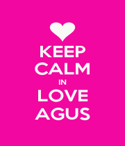 KEEP CALM IN LOVE AGUS - Personalised Poster A1 size