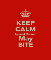 KEEP CALM Injured Runner May BITE - Personalised Poster A1 size