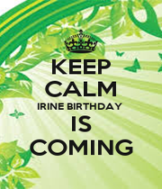KEEP CALM IRINE BIRTHDAY  IS COMING - Personalised Poster A1 size