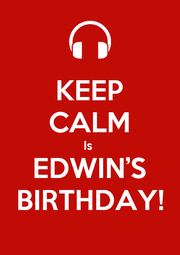 KEEP CALM Is  EDWIN'S BIRTHDAY! - Personalised Poster A1 size