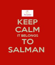 KEEP CALM IT BELONGS TO SALMAN  - Personalised Poster A4 size
