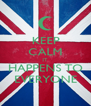 KEEP CALM IT  HAPPENS TO EVERYONE - Personalised Poster A1 size