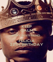 KEEP CALM IT MY BESTFRIEND  FELICIA 22TH BIRTHDAY - Personalised Poster A4 size