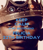 KEEP CALM IT MY BESTFRIEND  FELICIA 22TH BIRTHDAY - Personalised Poster A1 size