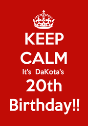 KEEP CALM It's  DaKota's 20th Birthday!! - Personalised Poster A1 size