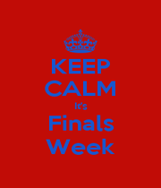 KEEP CALM It's Finals Week - Personalised Poster A1 size