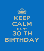 KEEP CALM IT'S MY 30 TH BIRTHDAY - Personalised Poster A4 size