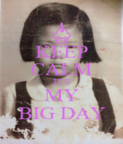 KEEP CALM IT'S MY BIG DAY - Personalised Poster A1 size