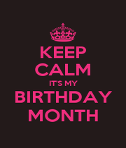 KEEP CALM IT'S MY BIRTHDAY MONTH - Personalised Poster A1 size
