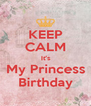 KEEP CALM It's My Princess Birthday - Personalised Poster A1 size