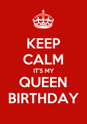 KEEP CALM IT'S MY QUEEN BIRTHDAY - Personalised Poster A1 size