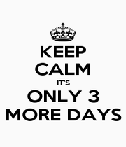 KEEP CALM IT'S ONLY 3 MORE DAYS - Personalised Poster A1 size