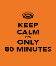KEEP CALM IT'S ONLY 80 MINUTES - Personalised Poster A1 size
