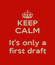 KEEP CALM  It's only a first draft - Personalised Poster A1 size