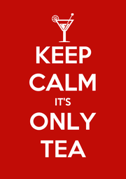 KEEP CALM IT'S ONLY TEA - Personalised Poster A4 size