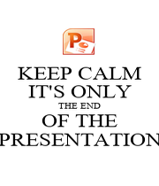 KEEP CALM IT'S ONLY THE END OF THE PRESENTATION - Personalised Poster A4 size