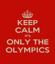 KEEP CALM IT'S ONLY THE OLYMPICS - Personalised Poster A1 size