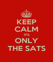 KEEP CALM IT'S ONLY THE SATS - Personalised Poster A1 size