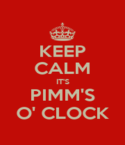 KEEP CALM IT'S PIMM'S O' CLOCK - Personalised Poster A4 size