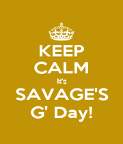 KEEP CALM It's SAVAGE'S G' Day! - Personalised Poster A1 size
