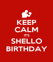 KEEP CALM IT'S SHELLO BIRTHDAY - Personalised Poster A4 size