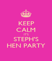 KEEP CALM IT'S STEPH'S HEN PARTY - Personalised Poster A1 size